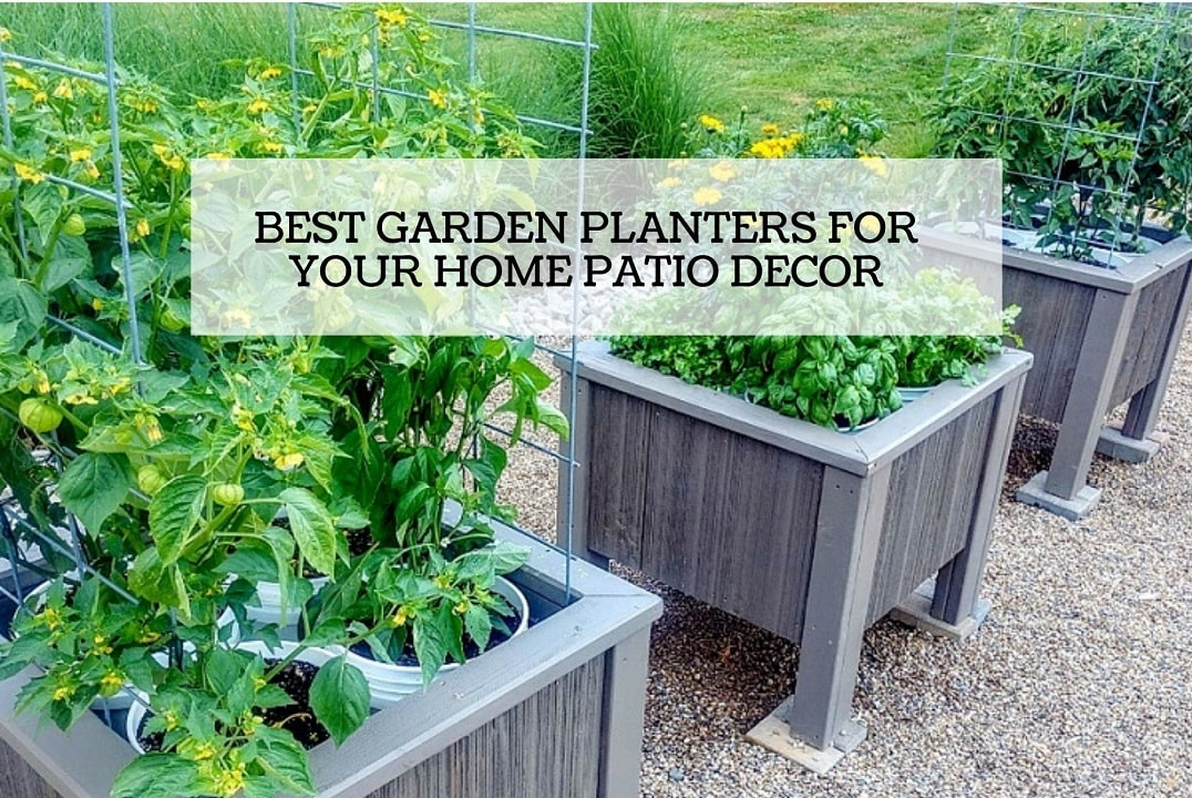 Best Garden Planters For Your Home Patio Decor