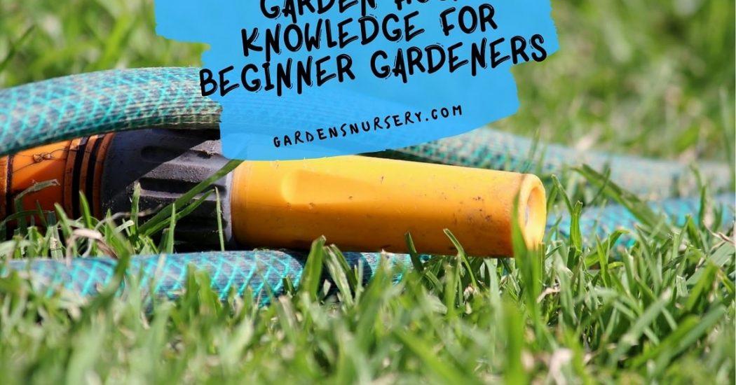 Garden Hose Knowledge For Beginner Gardeners