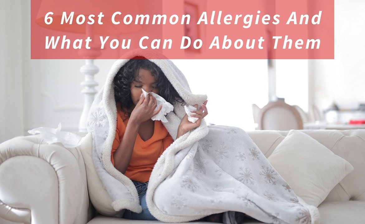6 Most Common Allergies And What You Can Do About Them