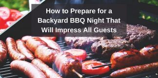 How to Prepare for a Backyard BBQ Night That Will Impress All Guests