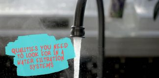 Qualities You Need to Look For in a Water Filtration Systems