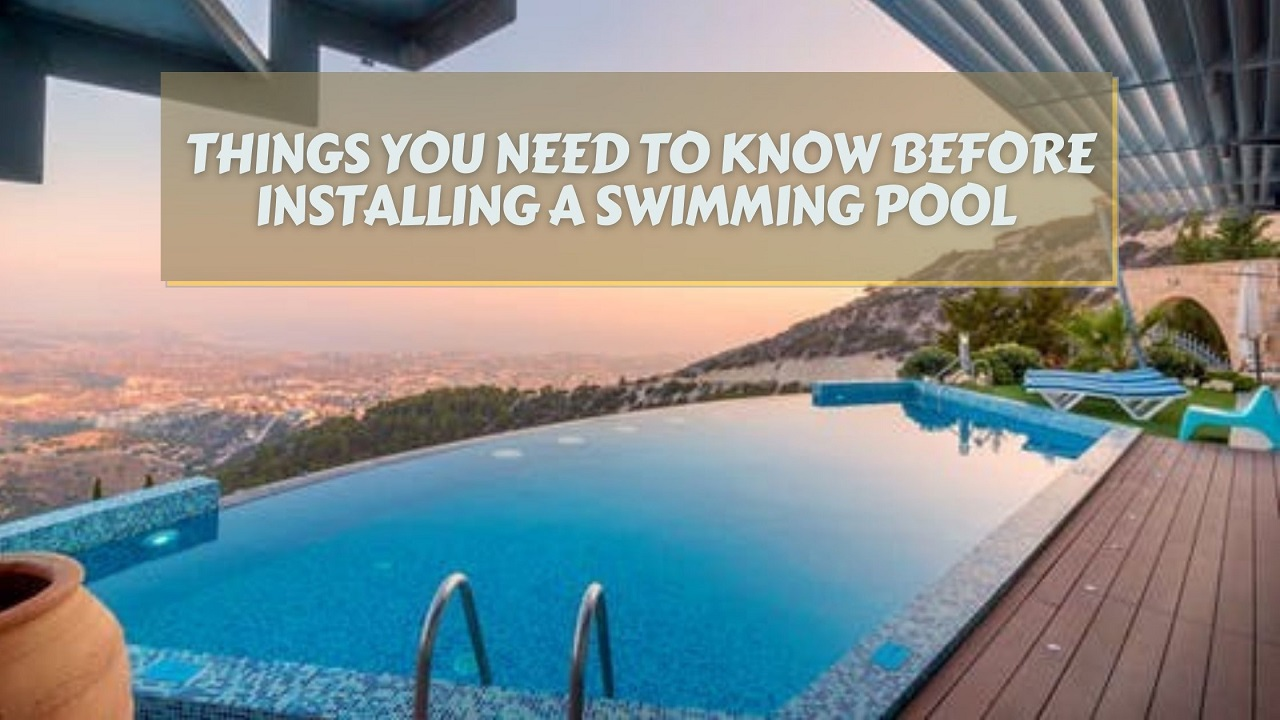 Things you Need to Know Before Installing a Swimming Pool