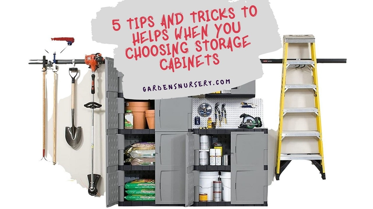 5 Tips and Tricks to Helps When You Choosing Storage Cabinets