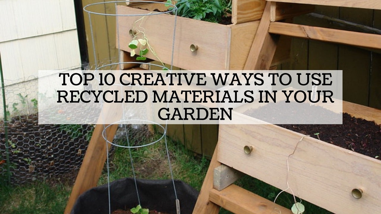 Top 10 Creative Ways to Use Recycled Materials in your Garden