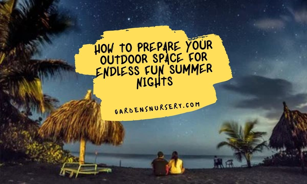 How To Prepare Your Outdoor Space For Endless Fun Summer Nights