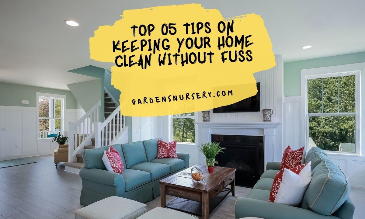 Top 05 Tips On Keeping Your Home Clean Without Fuss